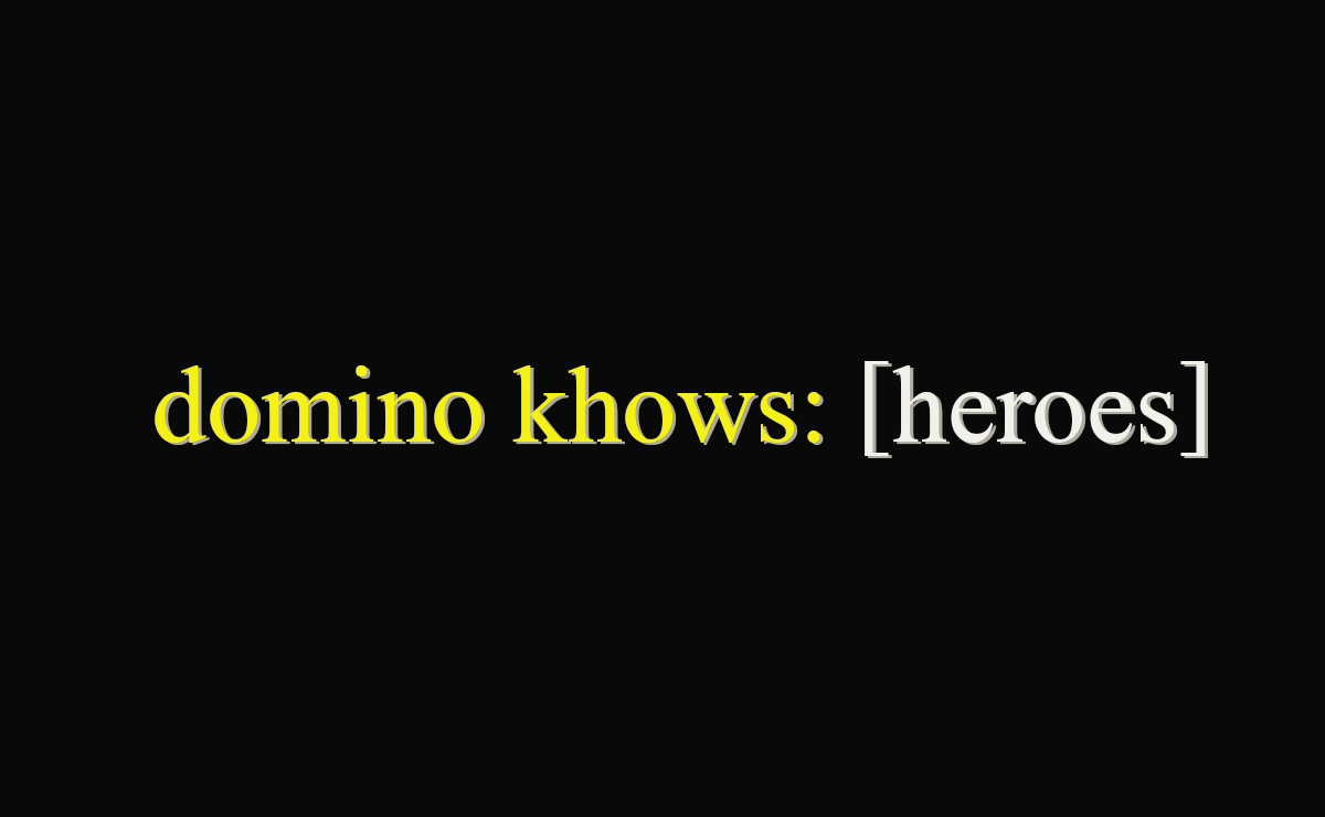 domino khows: [heroes]